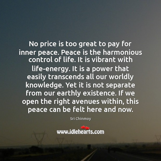 No price is too great to pay for inner peace. Peace is Sri Chinmoy Picture Quote