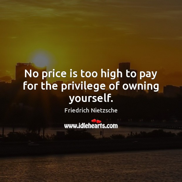 Image, No price is too high to pay for the privilege of owning yourself.