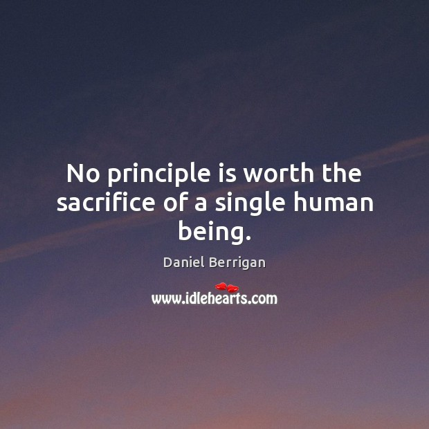 Image, No principle is worth the sacrifice of a single human being.