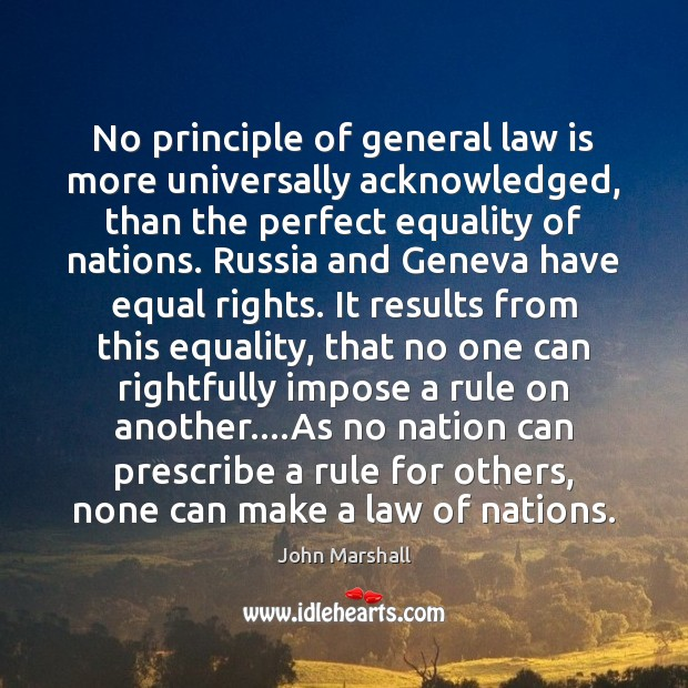 No principle of general law is more universally acknowledged, than the perfect John Marshall Picture Quote