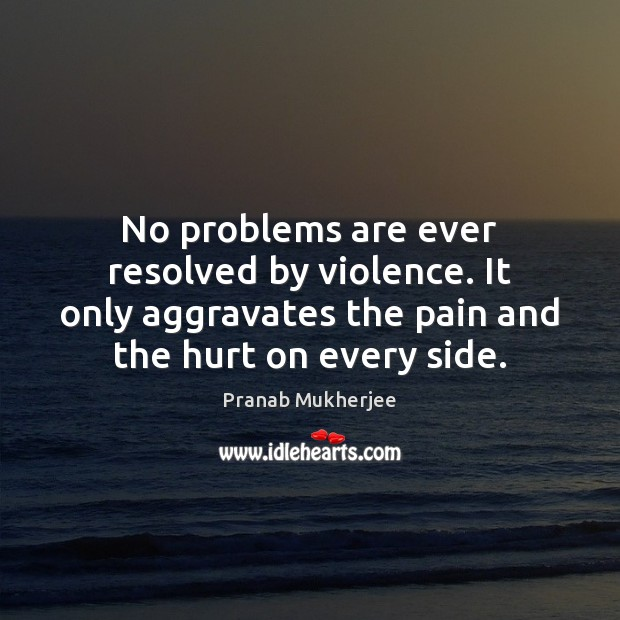 Image, No problems are ever resolved by violence. It only aggravates the pain