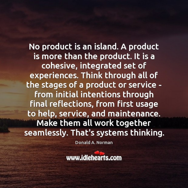 No product is an island. A product is more than the product. Donald A. Norman Picture Quote