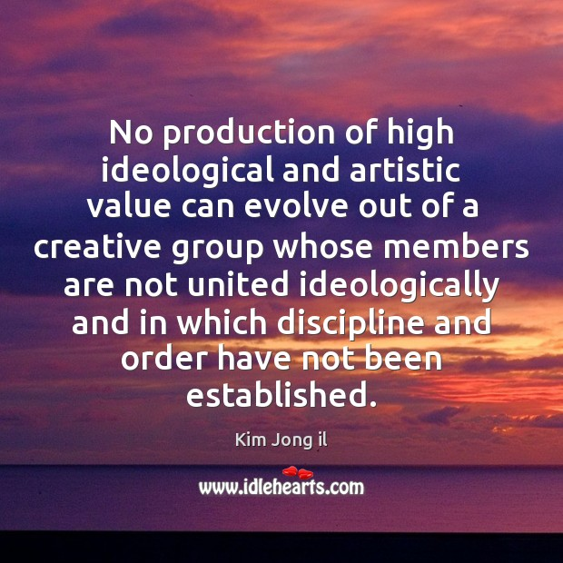 Image, No production of high ideological and artistic value can evolve out of