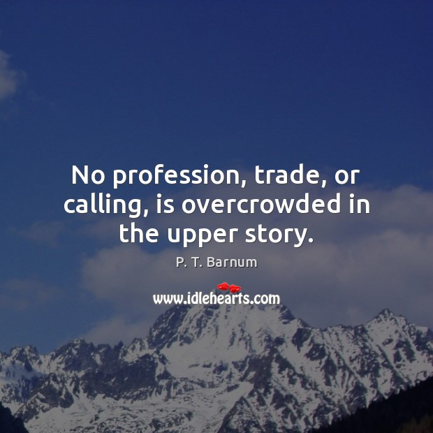 Image, No profession, trade, or calling, is overcrowded in the upper story.