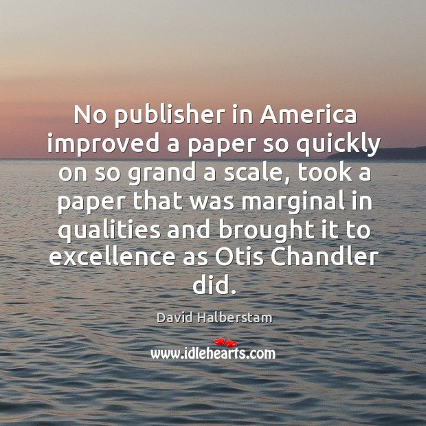 No publisher in america improved a paper so quickly on so grand a scale Image