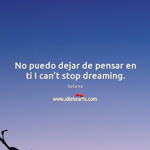 No puedo dejar de pensar en ti I can't stop dreaming. Selena Picture Quote