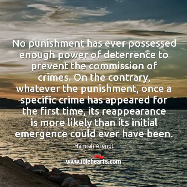 No punishment has ever possessed enough power of deterrence to prevent the commission of crimes. Image
