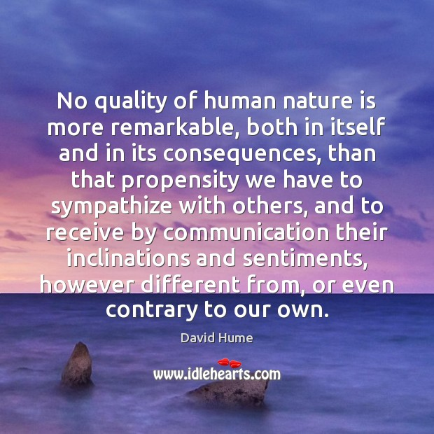 No quality of human nature is more remarkable, both in itself and David Hume Picture Quote