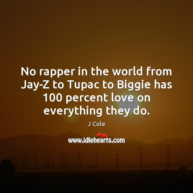 No rapper in the world from Jay-Z to Tupac to Biggie has 100 Image