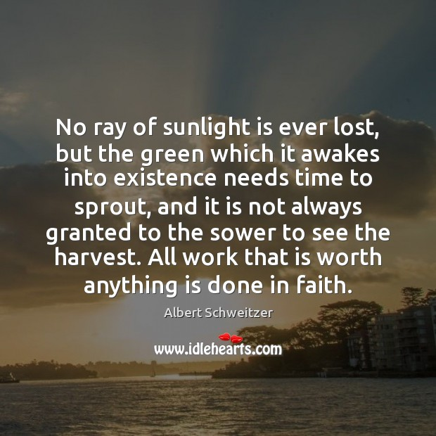 No ray of sunlight is ever lost, but the green which it Albert Schweitzer Picture Quote