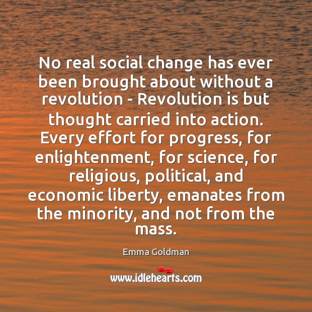 No real social change has ever been brought about without a revolution Emma Goldman Picture Quote