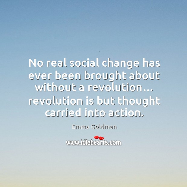 Image, No real social change has ever been brought about without a revolution…