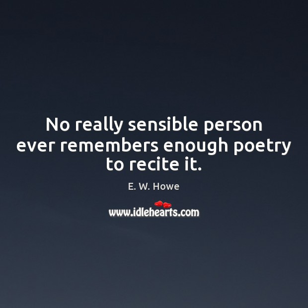 No really sensible person ever remembers enough poetry to recite it. Image