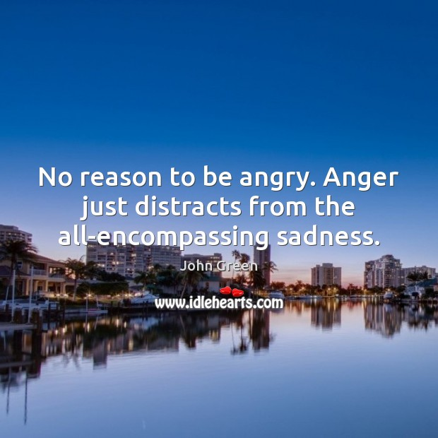 Image, No reason to be angry. Anger just distracts from the all-encompassing sadness.