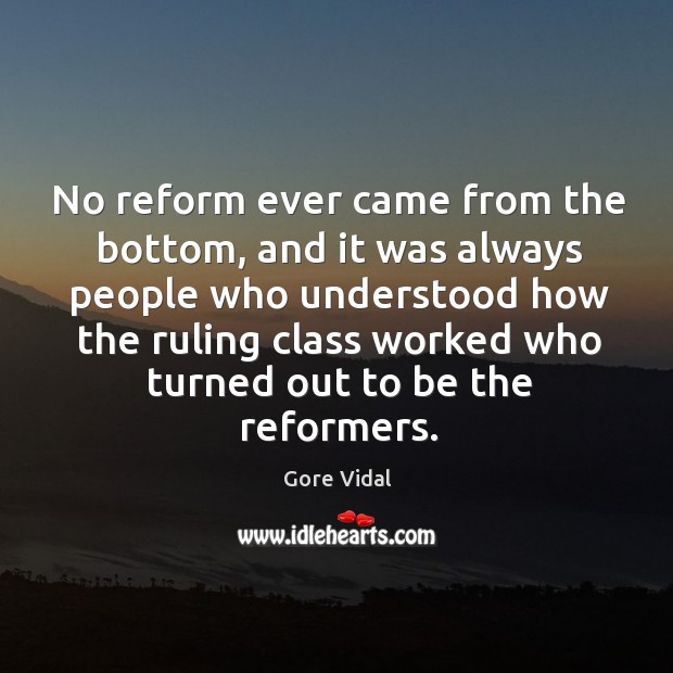 No reform ever came from the bottom, and it was always people Image