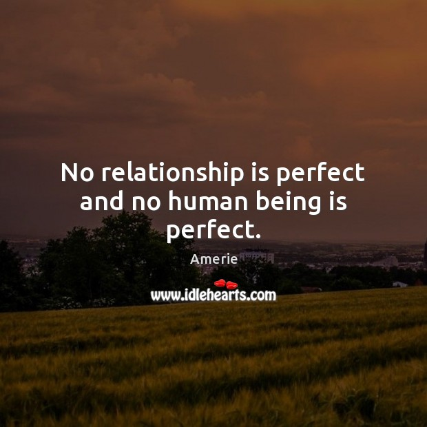 Image, No relationship is perfect and no human being is perfect.