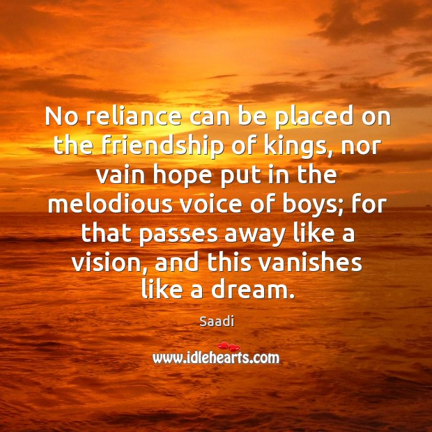 No reliance can be placed on the friendship of kings, nor vain Image