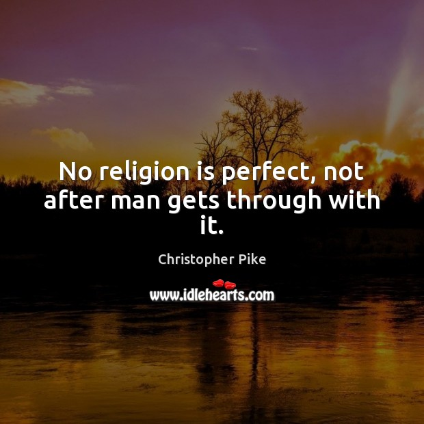 No religion is perfect, not after man gets through with it. Image