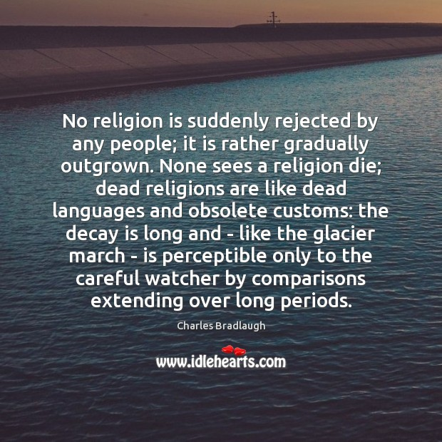 No religion is suddenly rejected by any people; it is rather gradually Religion Quotes Image