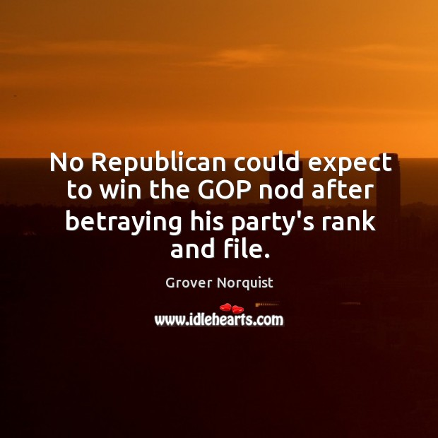 No Republican could expect to win the GOP nod after betraying his party's rank and file. Image