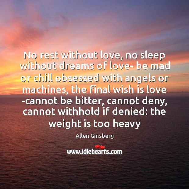 No rest without love, no sleep without dreams of love- be mad Image