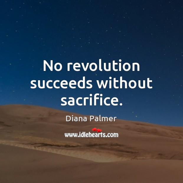 Image, No revolution succeeds without sacrifice.