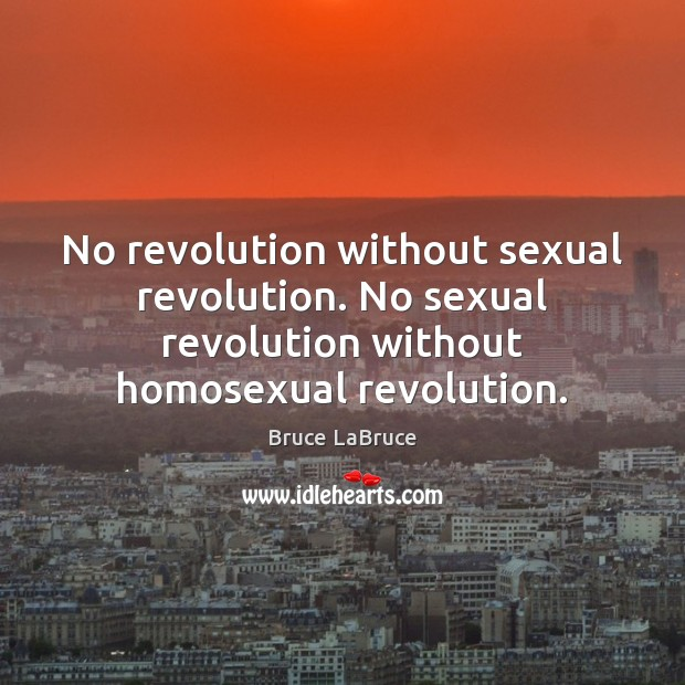 Image, No revolution without sexual revolution. No sexual revolution without homosexual revolution.