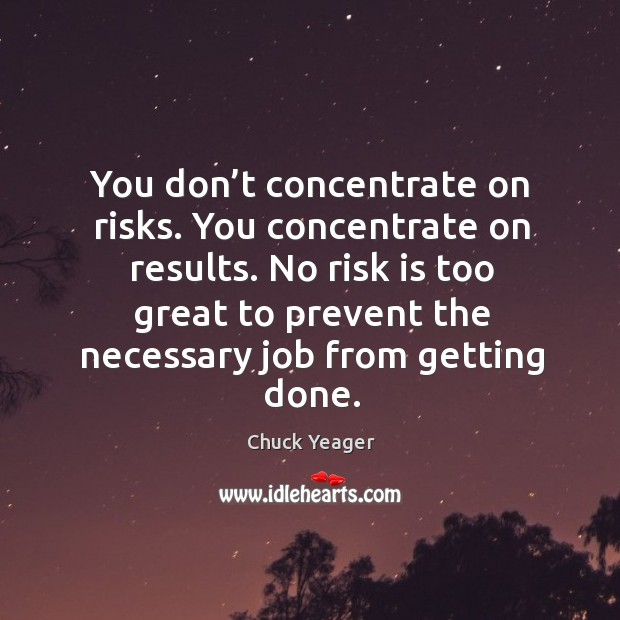 No risk is too great to prevent the necessary job from getting done. Chuck Yeager Picture Quote