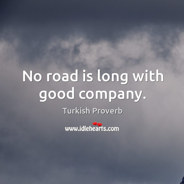 No road is long with good company. Turkish Proverbs Image