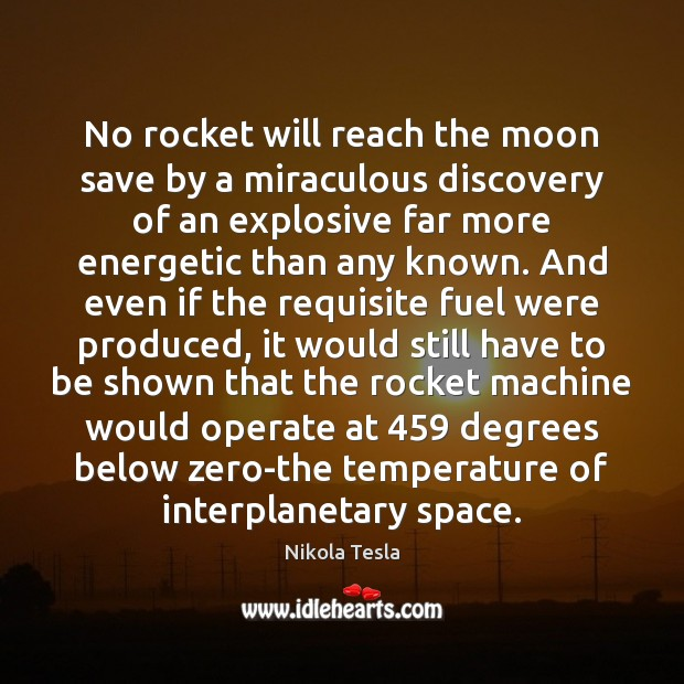 No rocket will reach the moon save by a miraculous discovery of Nikola Tesla Picture Quote