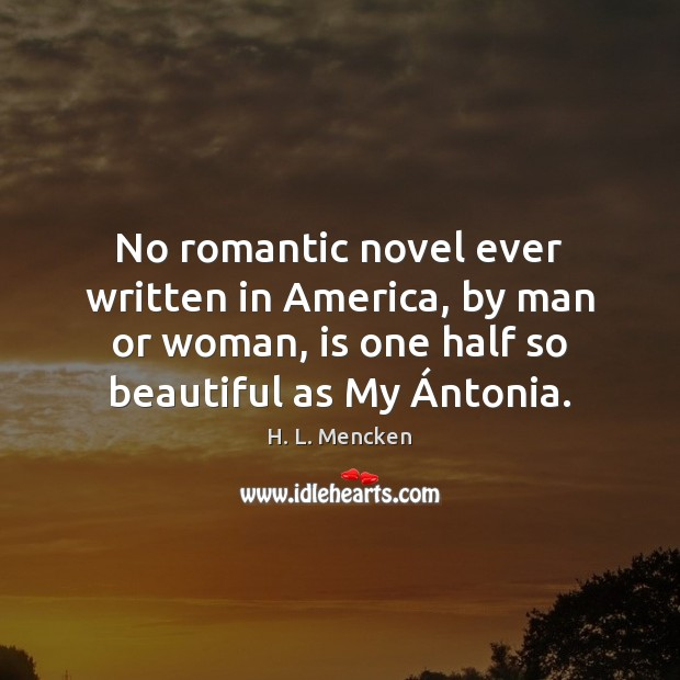 No romantic novel ever written in America, by man or woman, is H. L. Mencken Picture Quote