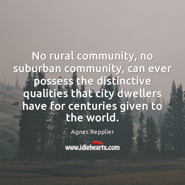 No rural community, no suburban community, can ever possess the distinctive qualities Image