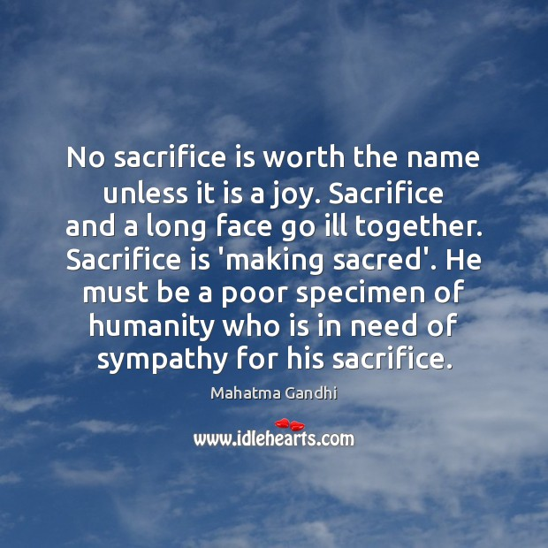 No sacrifice is worth the name unless it is a joy. Sacrifice Sacrifice Quotes Image