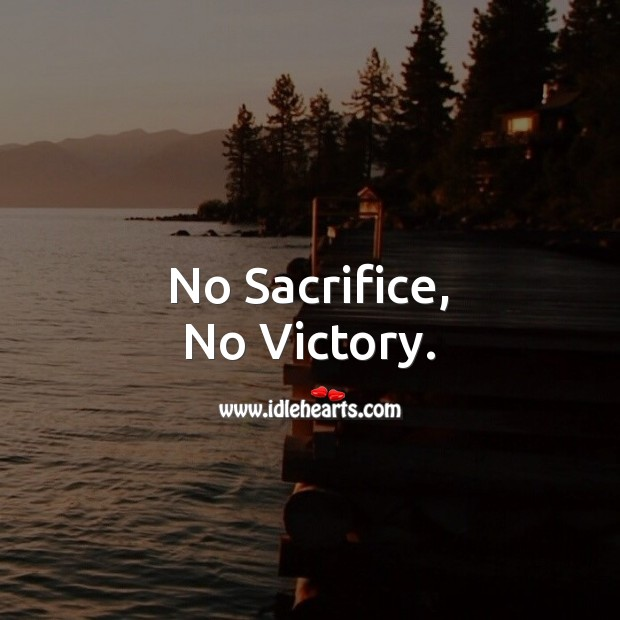 No Sacrifice, No Victory. Sacrifice Quotes Image
