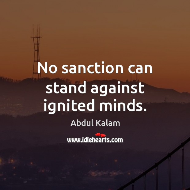 Image, No sanction can stand against ignited minds.