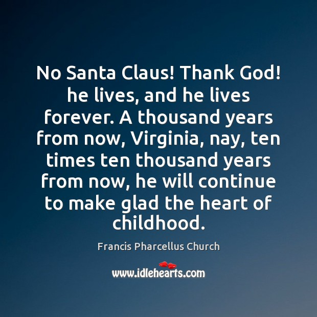 No Santa Claus! Thank God! he lives, and he lives forever. A Image
