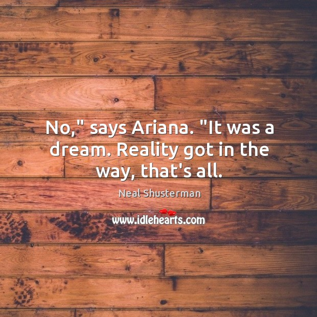 """No,"""" says Ariana. """"It was a dream. Reality got in the way, that's all. Image"""
