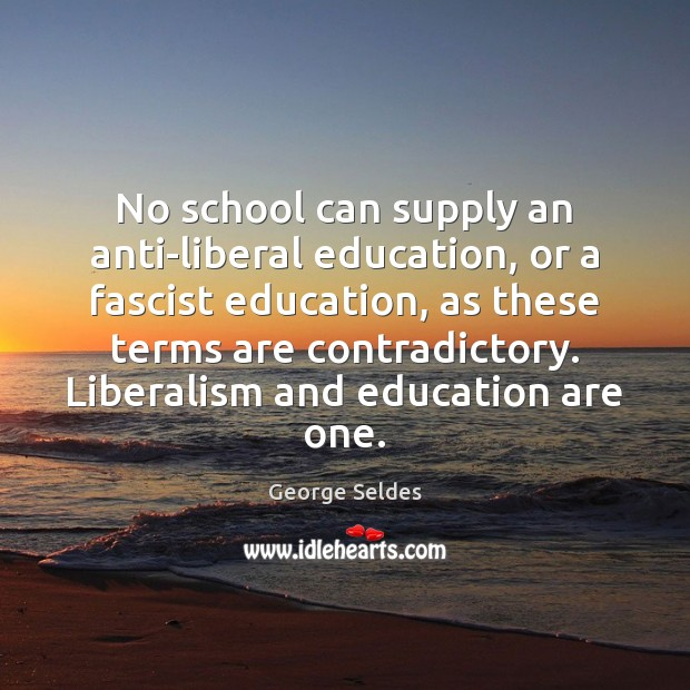 Image, No school can supply an anti-liberal education, or a fascist education, as