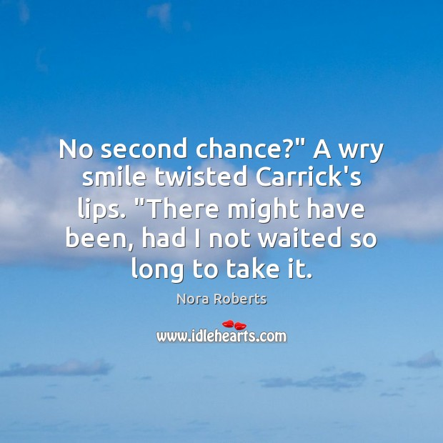 """No second chance?"""" A wry smile twisted Carrick's lips. """"There might have Nora Roberts Picture Quote"""