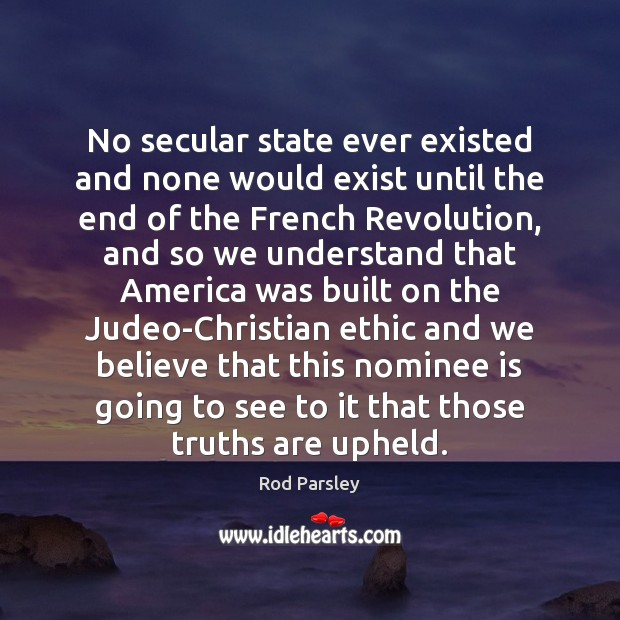 No secular state ever existed and none would exist until the end Rod Parsley Picture Quote
