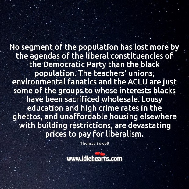 No segment of the population has lost more by the agendas of Thomas Sowell Picture Quote