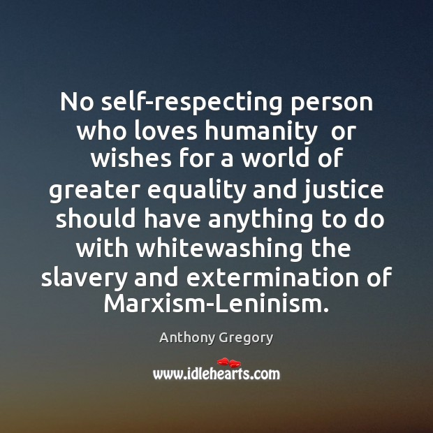 No self-respecting person who loves humanity  or wishes for a world of Image