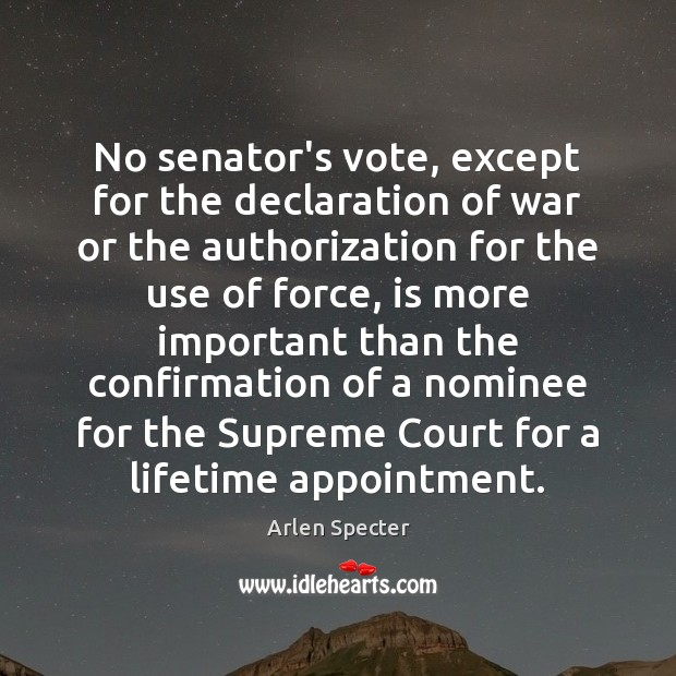 Image, No senator's vote, except for the declaration of war or the authorization