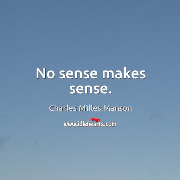 No sense makes sense. Image