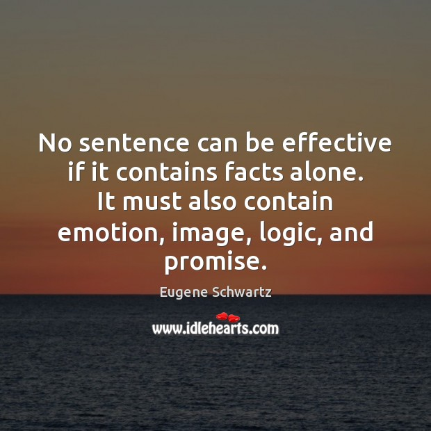 No sentence can be effective if it contains facts alone. It must Eugene Schwartz Picture Quote