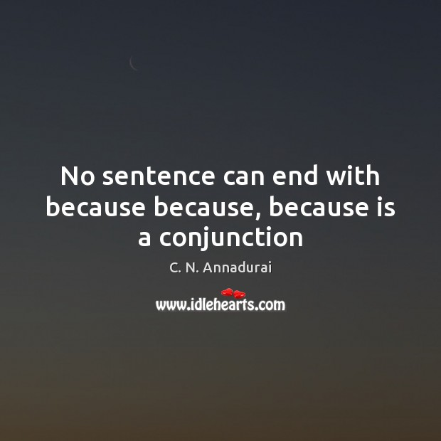 Image, No sentence can end with because because, because is a conjunction