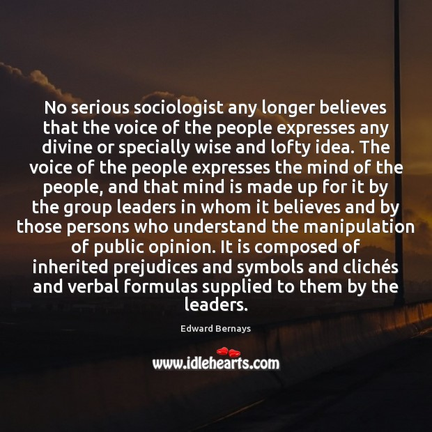 No serious sociologist any longer believes that the voice of the people Edward Bernays Picture Quote