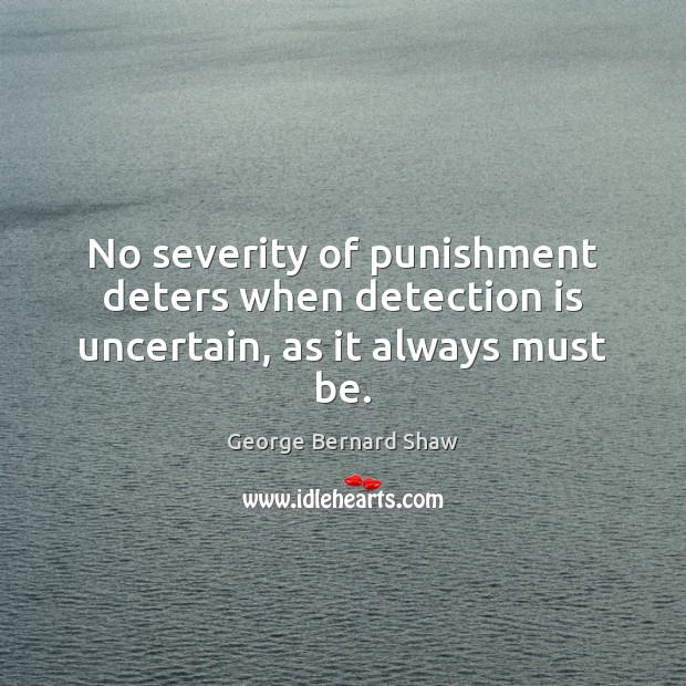Image, No severity of punishment deters when detection is uncertain, as it always must be.