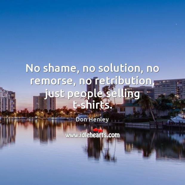No shame, no solution, no remorse, no retribution, just people selling t-shirts. Image