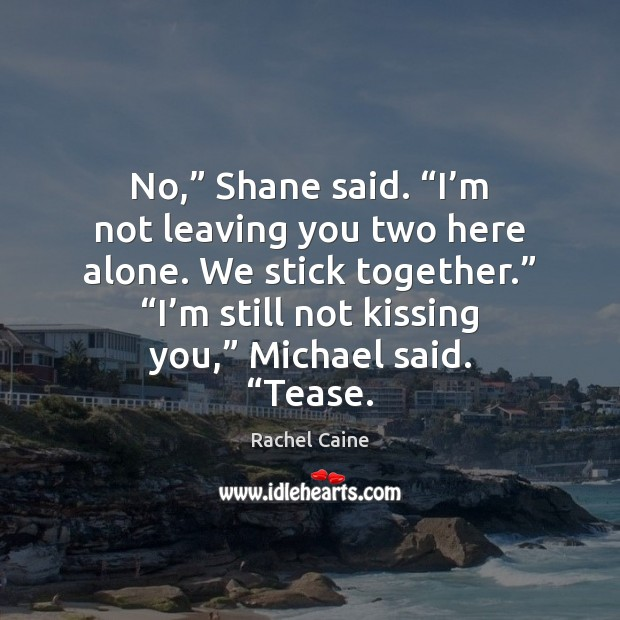 """No,"""" Shane said. """"I'm not leaving you two here alone. We Image"""